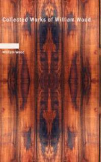 Collected Works of William Wood