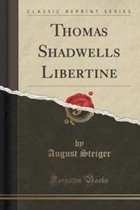Thomas Shadwells Libertine (Classic Reprint)