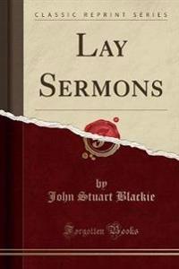 Lay Sermons (Classic Reprint)