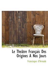 Le Th Tre Fran Ais Des Origines a Nos Jours