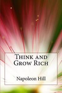 Think and Grow Rich: The Practical Steps to Transforming Your Desires Into Riches