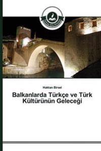 Balkanlarda Turkce Ve Turk Kulturunun Gelece I