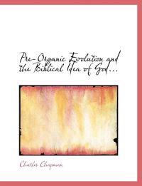 Pre-Organic Evolution and the Biblical Idea of God...