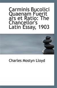 Carminis Bucolici Quaenam Fuerit Ars Et Ratio: The Chancellor's Latin Essay, 1903