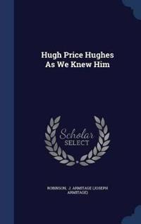 Hugh Price Hughes as We Knew Him
