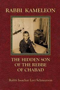 Rabbi Kameleon: The Hidden Son of the Rebbe of Chabad