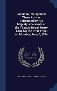 Lodoiska; An Opera in Three Acts as Performed by His Majesty's Servants at the Theatre Royal, Drury Lane for the First Time on Monday, June 6, 1794