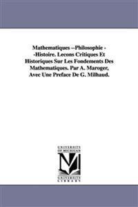 Mathematiques --Philosophie --Histoire. Lecons Critiques Et Historiques Sur Les Fondements Des Mathematiques. Par A. Maroger, Avec Une Preface de G. M