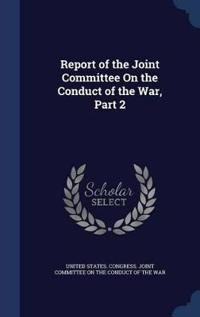 Report of the Joint Committee on the Conduct of the War, Part 2