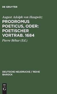 Prodromus Poeticus, Oder: Poetischer Vortrab. 1684