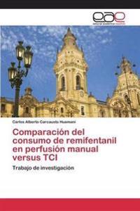Comparacion del Consumo de Remifentanil En Perfusion Manual Versus Tci