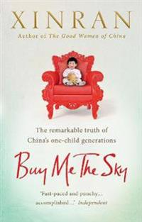 Buy me the sky - the remarkable truth of chinas one-child generations