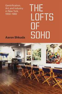 The Lofts of Soho: Gentrification, Art, and Industry in New York, 1950-1980