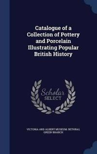 Catalogue of a Collection of Pottery and Porcelain Illustrating Popular British History