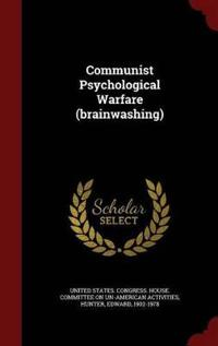 Communist Psychological Warfare (Brainwashing)