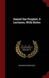 Daniel the Prophet, 9 Lectures, with Notes