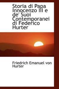 Storia Di Papa Innocenzo III E de' Suoi Contemporanei Di Federico Hurter
