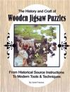 The History and Craft of Wooden Jigsaw Puzzles: From Historical Source Instructions to Modern Tools & Techniques