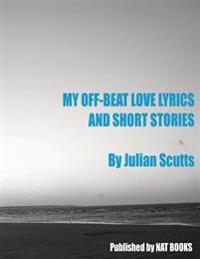 My Off-Beat Love Lyrics and Short Stories