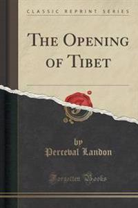 The Opening of Tibet (Classic Reprint)