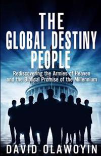 The Global Destiny People: Rediscovering the Armies of Heaven and the Biblical Promise of the Millennium
