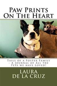 Paw Prints on the Heart: Tails of a Foster Family - A Journal of All the Pets We Have Loved!