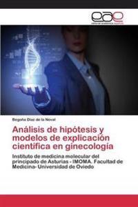 Analisis de Hipotesis y Modelos de Explicacion Cientifica En Ginecologia