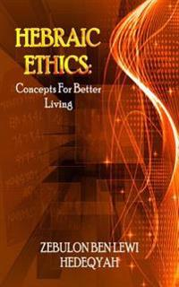 Hebraic Ethics: Concepts for Better Living