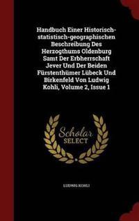 Handbuch Einer Historisch-Statistisch-Geographischen Beschreibung Des Herzogthums Oldenburg Samt Der Erbherrschaft Jever Und Der Beiden Furstenthumer Lubeck Und Birkenfeld Von Ludwig Kohli, Volume 2, Issue 1