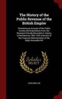 The History of the Public Revenue of the British Empire