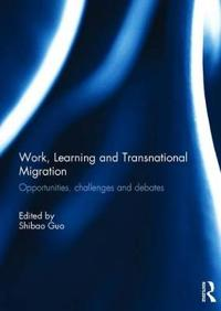 Work, Learning and Transnational Migration