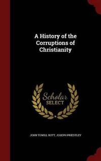 A History of the Corruptions of Christianity