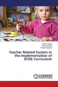 Teacher Related Factors in the Implementation of Ecde Curriculum