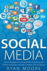 Social Media: Secret Strategies for Social Media Marketing with Twitter, Facebook, Youtube, Linkedin and Instagram