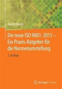 Die Neue ISO 9001: 2015 - Ein Praxis-Ratgeber F r Die Normenumstellung