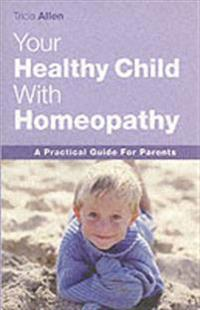 Your Healthy Child Through Homeopathy: A Practical Guide to Parents