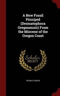 A New Fossil Pinniped (Desmatophoca Oregonensis) from the Miocene of the Oregon Coast
