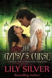 The Gypsy's Curse: A Gothic Tale of Romantic Suspense