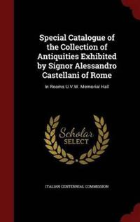 Special Catalogue of the Collection of Antiquities Exhibited by Signor Alessandro Castellani of Rome