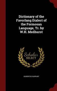 Dictionary of the Favorlang Dialect of the Formosan Language, Tr. by W.H. Medhurst