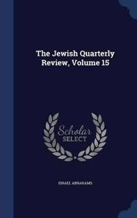The Jewish Quarterly Review, Volume 15