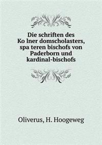 Die Schriften Des Ko Lner Domscholasters, Spa Teren Bischofs Von Paderborn Und Kardinal-Bischofs