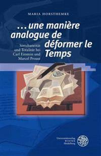 '...Une Maniere Analogue de Deformer Le Temps': Simultaneitat Und Totalitat Bei Carl Einstein Und Marcel Proust