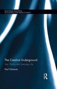 The Creative Underground: Art, Politics and Everyday Life