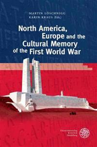 North America, Europe and the Cultural Memory of the First World War