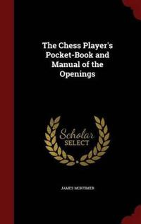 The Chess Player's Pocket-Book and Manual of the Openings