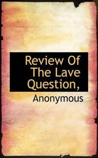 Review of the Lave Question,