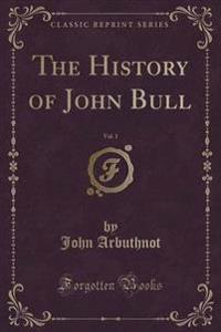 The History of John Bull, Vol. 1 (Classic Reprint)