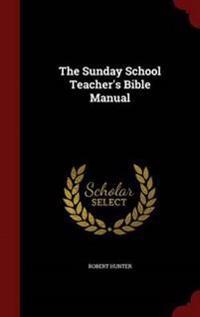 The Sunday School Teacher's Bible Manual