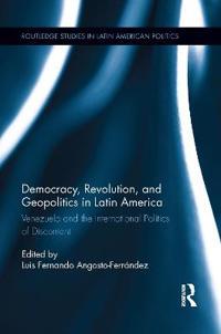 Democracy, Revolution, and Geopolitics in Latin America